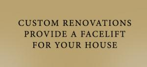 Custom Renovations Provide a Facelift for Your House!
